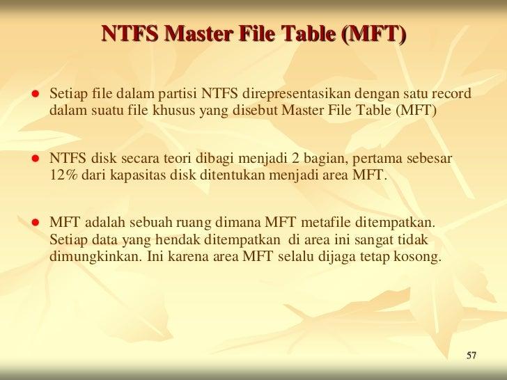 NTFS Master File Table (MFT)   Setiap file dalam partisi NTFS direpresentasikan dengan satu record    dalam suatu file kh...