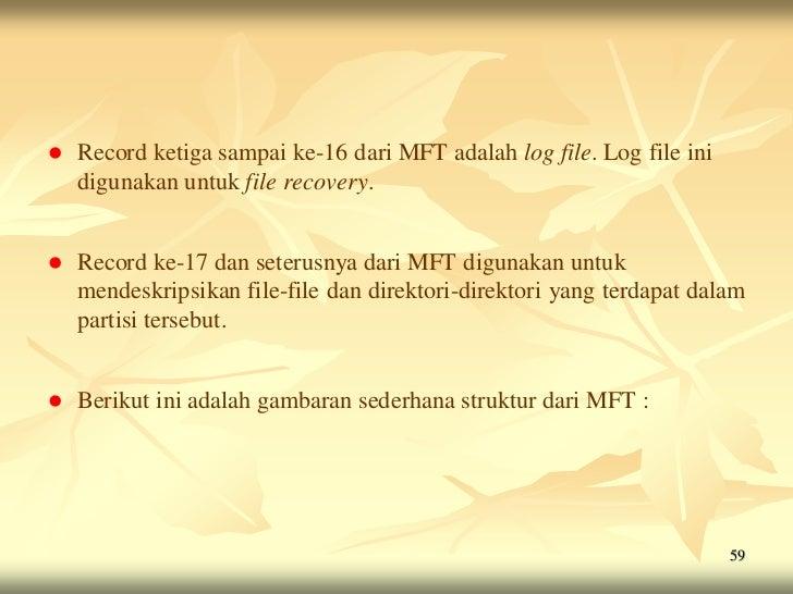   Record ketiga sampai ke-16 dari MFT adalah log file. Log file ini    digunakan untuk file recovery.   Record ke-17 da...