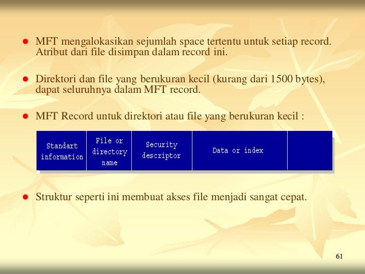    MFT mengalokasikan sejumlah space tertentu untuk setiap record.    Atribut dari file disimpan dalam record ini.   Dir...