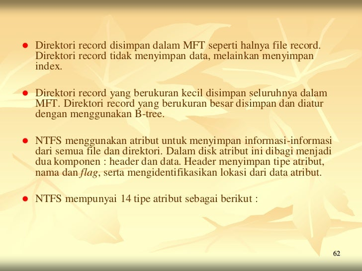    Direktori record disimpan dalam MFT seperti halnya file record.    Direktori record tidak menyimpan data, melainkan me...