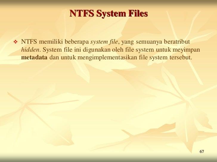 NTFS System Files   NTFS memiliki beberapa system file, yang semuanya beratribut    hidden. System file ini digunakan ole...