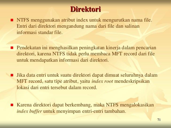 Direktori   NTFS menggunakan atribut index untuk mengurutkan nama file.    Entri dari direktori mengandung nama dari file...
