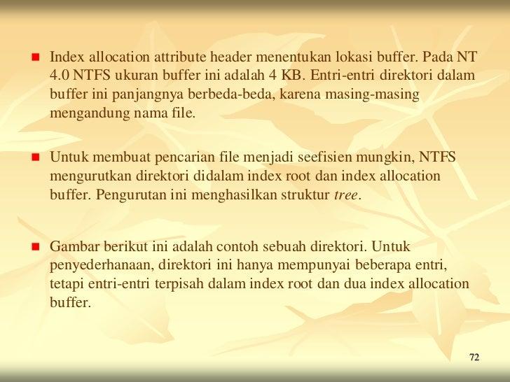    Index allocation attribute header menentukan lokasi buffer. Pada NT    4.0 NTFS ukuran buffer ini adalah 4 KB. Entri-e...