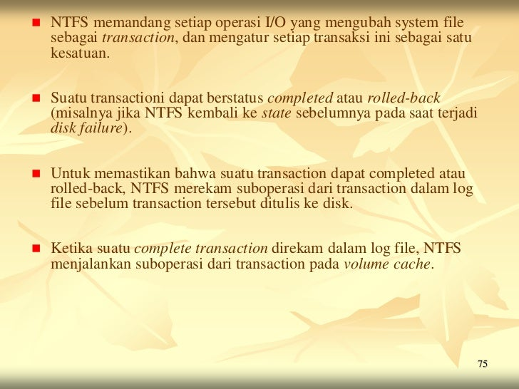    NTFS memandang setiap operasi I/O yang mengubah system file    sebagai transaction, dan mengatur setiap transaksi ini ...