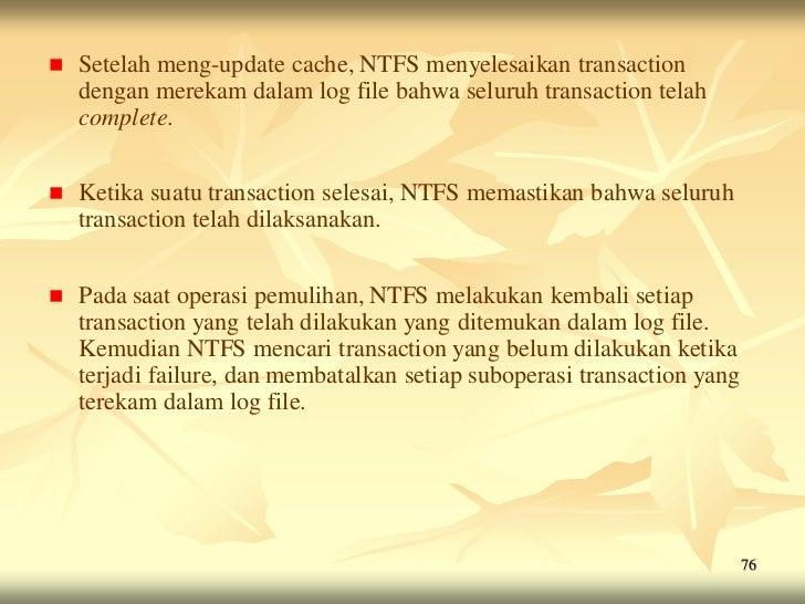    Setelah meng-update cache, NTFS menyelesaikan transaction    dengan merekam dalam log file bahwa seluruh transaction t...