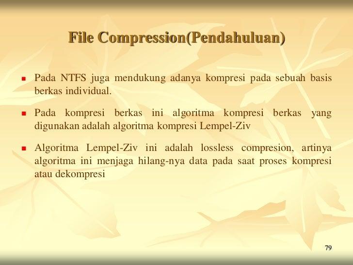 File Compression(Pendahuluan)   Pada NTFS juga mendukung adanya kompresi pada sebuah basis    berkas individual.   Pada ...