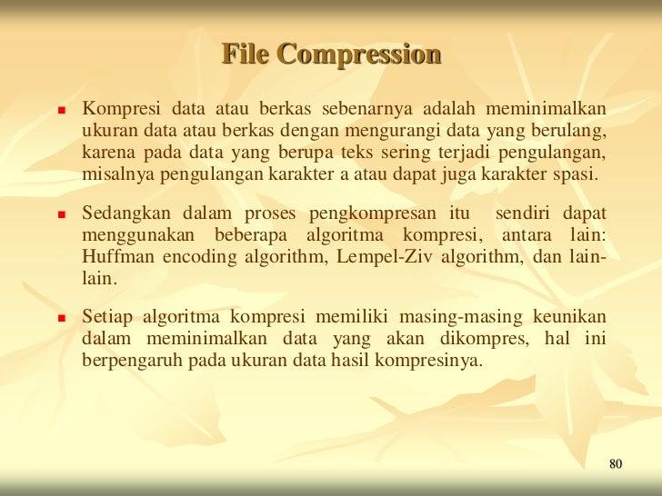 File Compression   Kompresi data atau berkas sebenarnya adalah meminimalkan    ukuran data atau berkas dengan mengurangi ...
