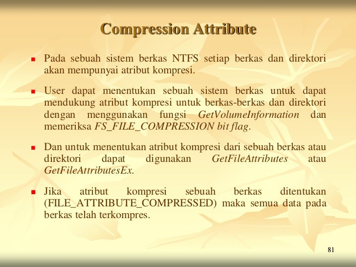 Compression Attribute   Pada sebuah sistem berkas NTFS setiap berkas dan direktori    akan mempunyai atribut kompresi.  ...