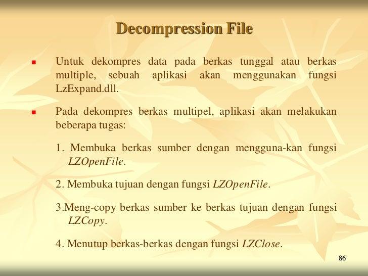 Decompression File   Untuk dekompres data pada berkas tunggal atau berkas    multiple, sebuah aplikasi akan menggunakan f...
