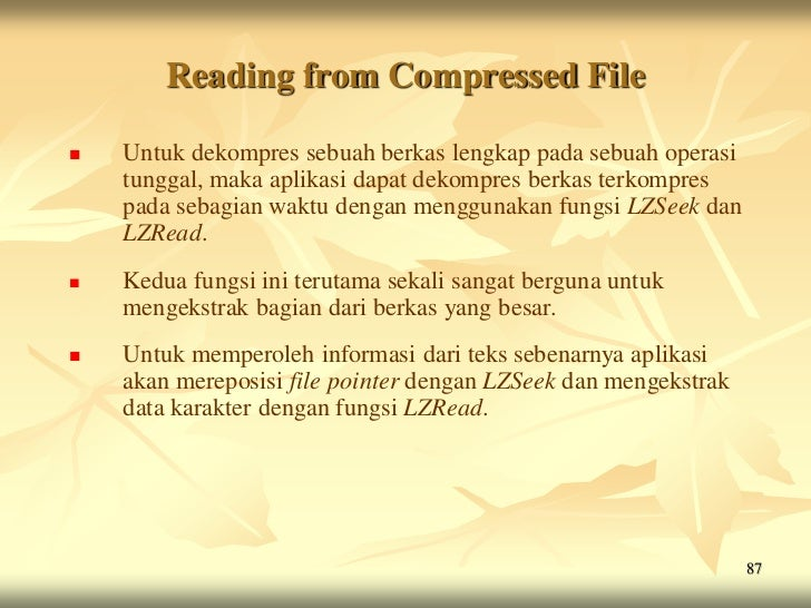 Reading from Compressed File   Untuk dekompres sebuah berkas lengkap pada sebuah operasi    tunggal, maka aplikasi dapat ...