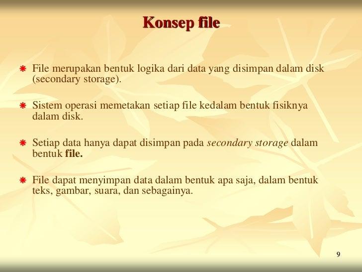 Konsep file   File merupakan bentuk logika dari data yang disimpan dalam disk    (secondary storage).   Sistem operasi m...