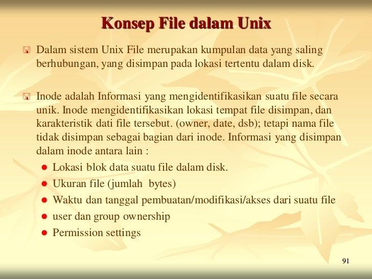 Konsep File dalam Unix   Dalam sistem Unix File merupakan kumpulan data yang saling    berhubungan, yang disimpan pada lo...