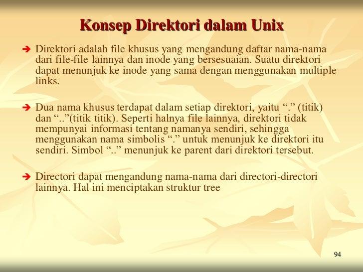 Konsep Direktori dalam Unix   Direktori adalah file khusus yang mengandung daftar nama-nama    dari file-file lainnya dan...