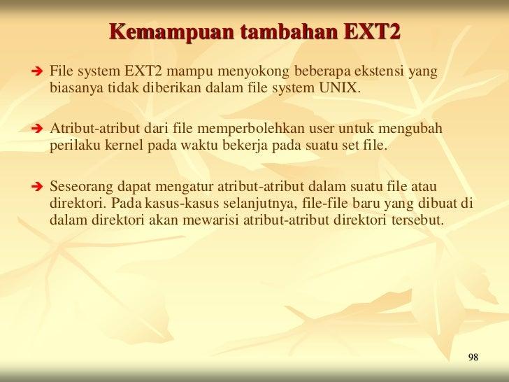 Kemampuan tambahan EXT2   File system EXT2 mampu menyokong beberapa ekstensi yang    biasanya tidak diberikan dalam file ...