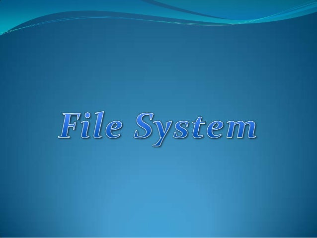 Introduction to File Systems All file systems consist of structures necessary for storing and managing data. These structu...