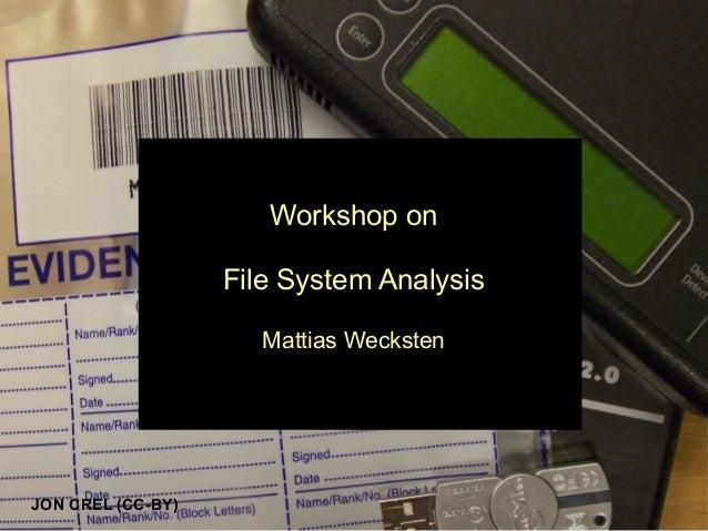 Workshop on File System Analysis Mattias Wecksten JON CREL (CC-BY)