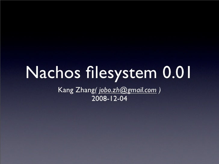 Nachos filesystem 0.01     Kang Zhang( jobo.zh@gmail.com )              2008-12-04
