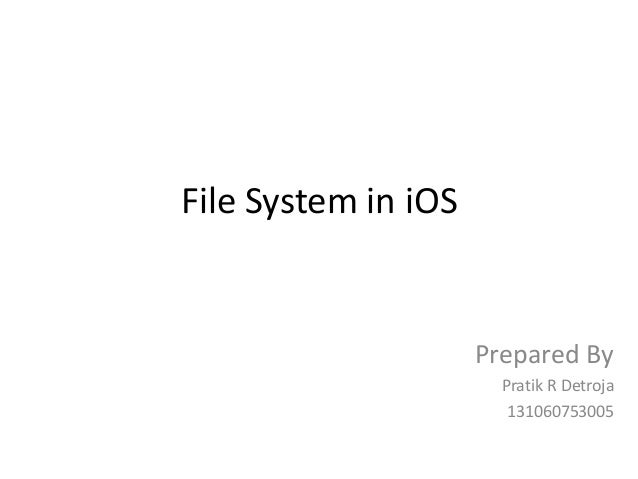 File System in iOS  Prepared By Pratik R Detroja 131060753005