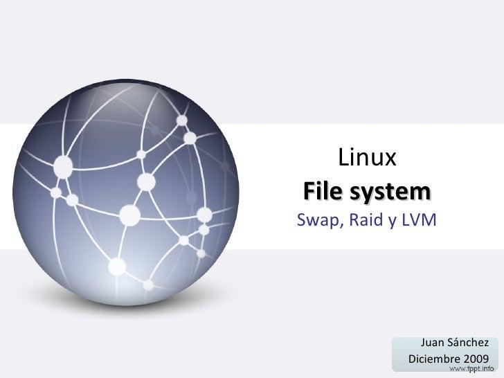 Linux File system Swap, Raid y LVM Juan Sánchez Diciembre 2009