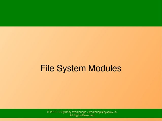 © 2010-19 SysPlay Workshops <workshop@sysplay.in> All Rights Reserved. File System Modules