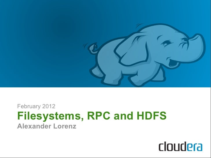 February 2012Filesystems, RPC and HDFSAlexander Lorenz