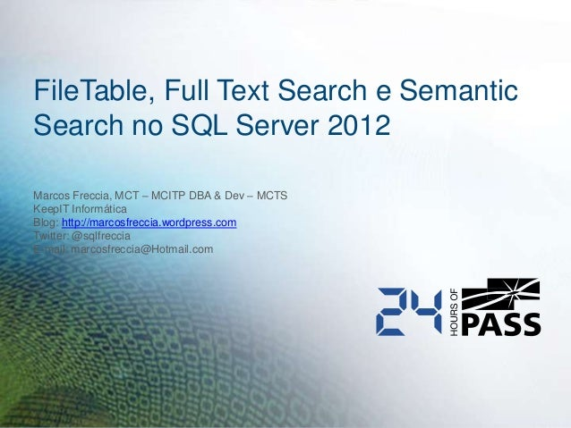 FileTable, Full Text Search e SemanticSearch no SQL Server 2012Marcos Freccia, MCT – MCITP DBA & Dev – MCTSKeepIT Informát...