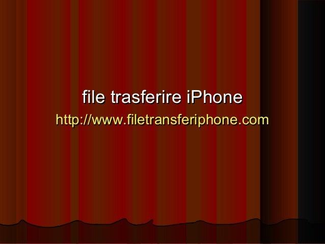 file trasferire iPhonefile trasferire iPhone http://www.filetransferiphone.comhttp://www.filetransferiphone.com