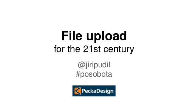 File upload  for the 21st century  @jiripudil  #posobota