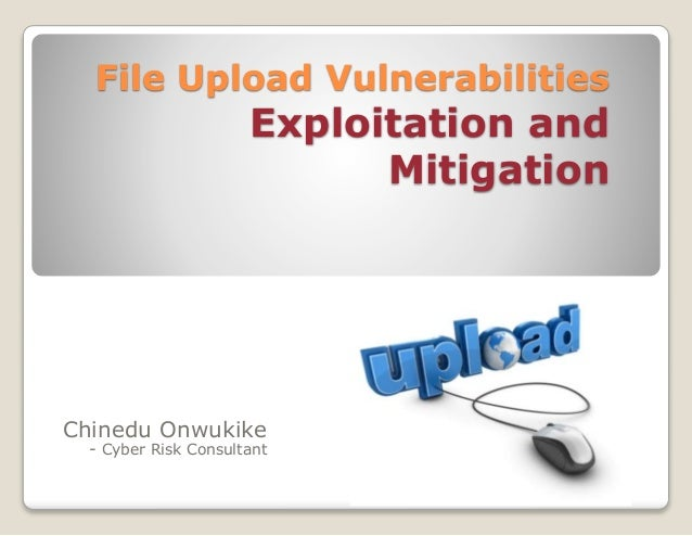 File Upload Vulnerabilities  Exploitation and Mitigation  Chinedu Onwukike - Cyber Risk Consultant