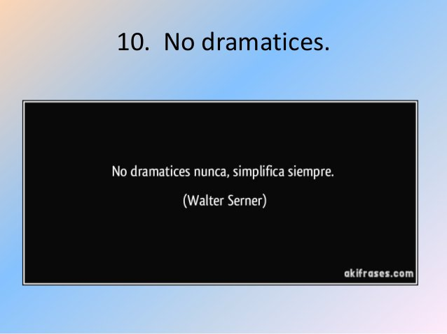 10. No dramatices.