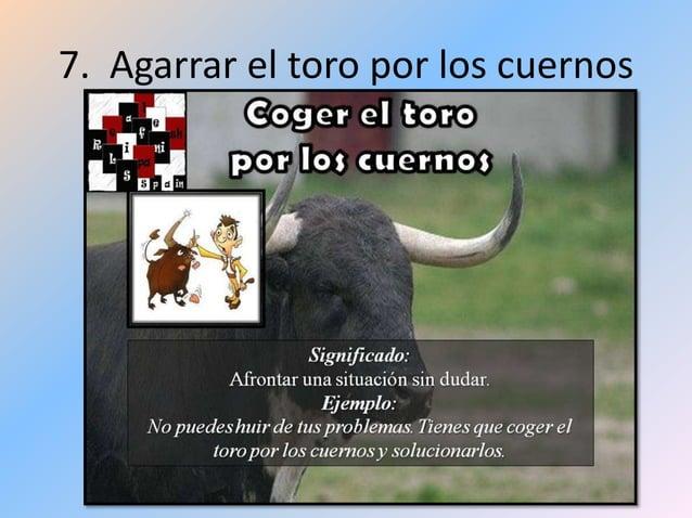 7. Agarrar el toro por los cuernos