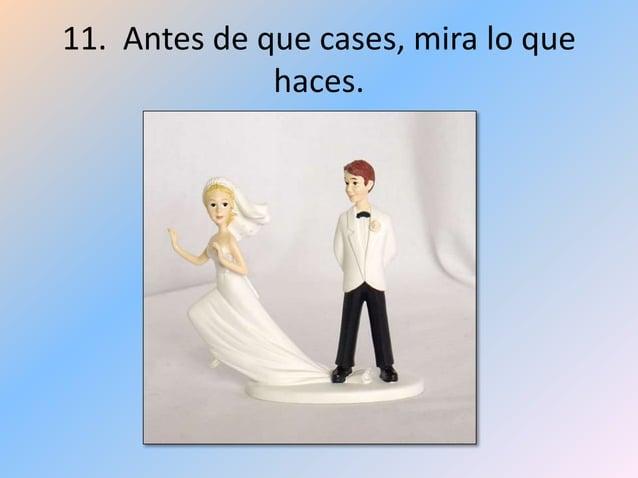 11. Antes de que cases, mira lo que haces.