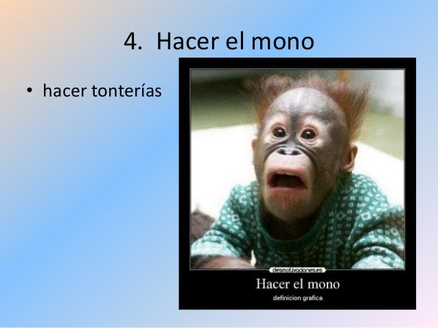 4. Hacer el mono • hacer tonterías