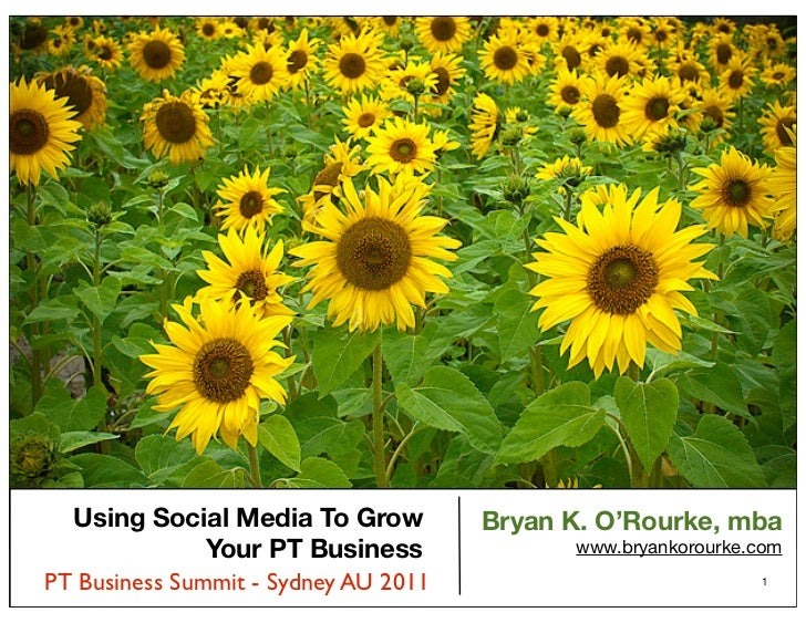 Using Social Media To Grow          Bryan K. O'Rourke, mba            Your PT Business                www.bryankorourke.co...