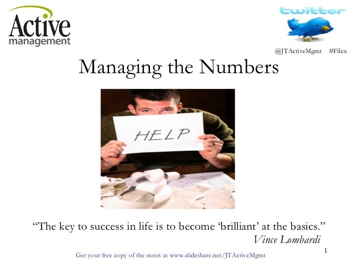 "Managing the Numbers   ""The key to success in life is to become 'brilliant' at the basics.""   Vince Lombardi"