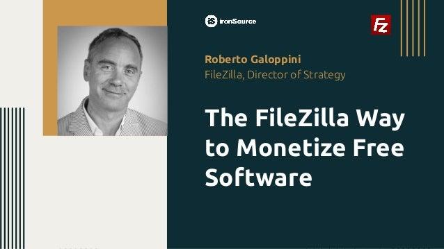 Roberto Galoppini FileZilla, Director of Strategy The FileZilla Way to Monetize Free Software