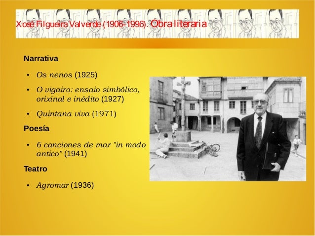 XoséFilgueiraValverde(1906-1996). Obraliteraria Narrativa ● Os nenos (1925) ● O vigairo: ensaio simbólico, orixinal e inéd...