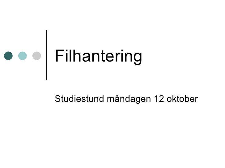 Filhantering Studiestund måndagen 12 oktober
