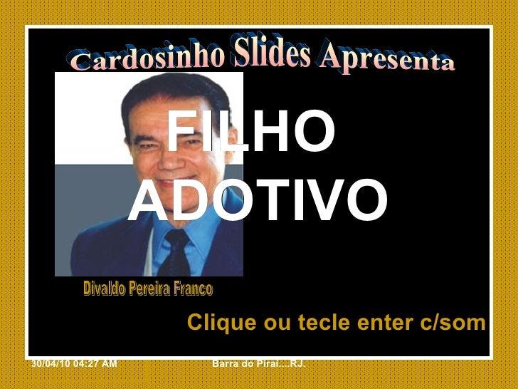 FILHO  ADOTIVO Clique ou tecle enter c/som Cardosinho Slides Apresenta