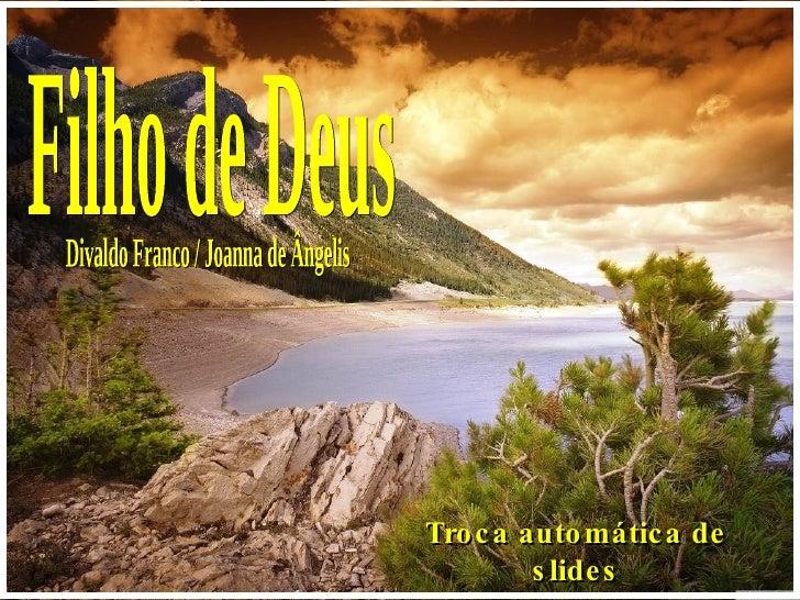 Filho de Deus Divaldo Franco / Joanna de Ângelis Troca automática de slides