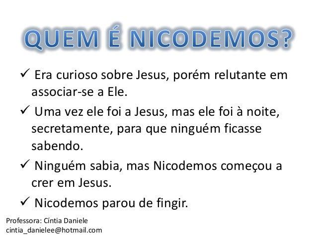  Era curioso sobre Jesus, porém relutante em associar-se a Ele.  Uma vez ele foi a Jesus, mas ele foi à noite, secretame...