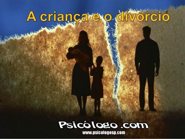 Uma das coisas queUma das coisas quemais afetam os filhos dosmais afetam os filhos dosdivorciados é o sentimentodivorciado...