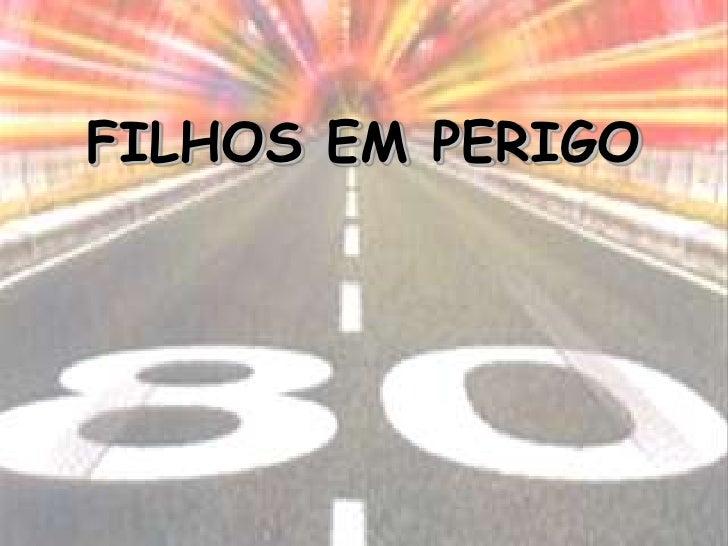 FILHOS EM PERIGO<br />