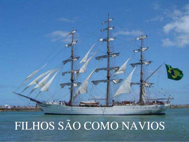 FILHOS SÃO COMO NAVIOS