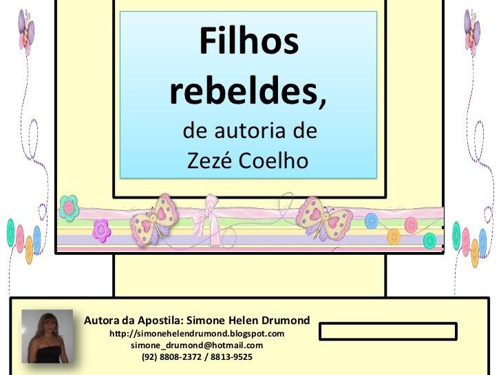 Filhos                rebeldes,                   de autoria de                   Zezé CoelhoAutora da Apostila: Simone He...