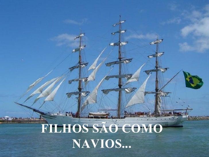 FILHOS SÃO COMO NAVIOS...