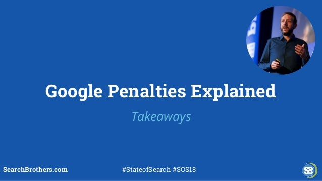 Google Penalties Explained SearchBrothers.com #StateofSearch #SOS18 Takeaways