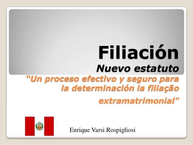"""Filiación                   Nuevo estatuto""""Un proceso efectivo y seguro para       la determinación la filiação           ..."""