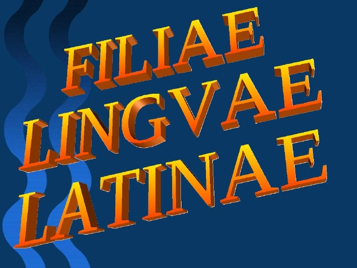 FILIAE LINGVAE LATINAE