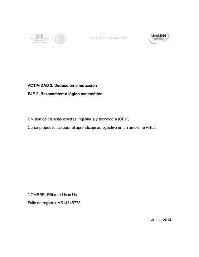 ACTIVIDAD 2. Deducción e inducción EJE 2. Razonamiento lógico matemático División de ciencias exactas ingeniería y tecnolo...